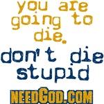 dont die stupid