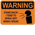 warning: stand back I tend to spray spit when I sp