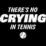 No Crying In Tennis