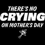 No Crying On Mother's Day