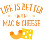 Life Is Better With Mac & Cheese