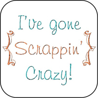 I've Gone Scrappin' Crazy!