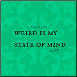 Weird is my State of Mind