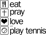 eat pray love and play tennis