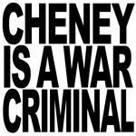 Cheney Is A War Criminal