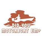 Did you Motorboat 'em? (light)