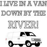 I Live In A Van Down By The River!