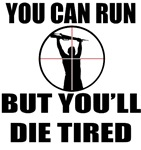 You Can Run, But You'll Die Tired
