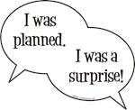 I Was Planned - I Was a Surprise!