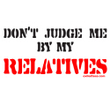 DON'T JUDGE ME BY MY RELATIVES T-SHIRTS AND GIFTS