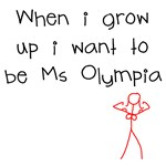 Grow up Ms Olympia