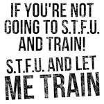 STFU and let me train