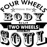 4 Wheels Move The Body 2 Wheels Moves The Soul