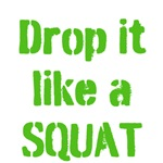 Drop it like a SQUAT (lime green text)