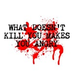 What doesn't kill you makes you angry
