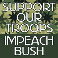 SUPPORT OUR TROOPS - IMPEACH BUSH