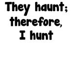 GhostHunter Philosophy They Haunt Therefore I Hunt