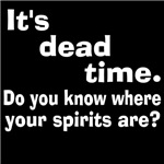 It's Dead Time - Know Where Your Spirits Are?