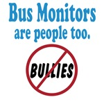 Bus Monitors Are People Too - No Bullies Sign