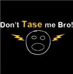 Don't Tase Me Bro 3