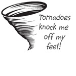 TORNADOES knock me off my feet!