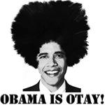 OBAMA IS OTAY!