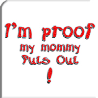 I'm proof mommy puts out