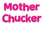 Mother Chucker!