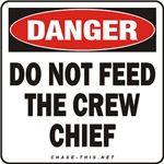 DANGER:  DO NOT FEED<br/>THE CREW CHIEF
