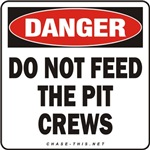 DANGER:  DO NOT FEED<br/>THE PIT CREWS