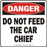 DANGER:  DO NOT FEED<br/>THE CAR CHIEF