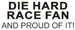DIE HARD RACE FAN<br />AND PROUD OF IT!