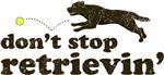 Don't Stop Retrievin'