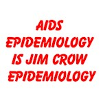 AIDS EPIDEMIOLOGY IS JIM CROW EPIDEMIOLOGY.