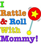 I Rattle & Roll With Mommy