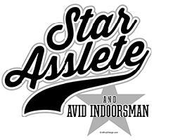 Star Asslete (Avid Indoorsman)