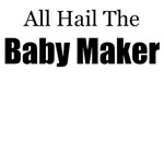 ALL HAIL THE BABY MAKER (DAD TO BE)
