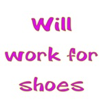 Will Work For Shoes