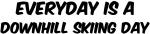 Downhill Skiing everyday