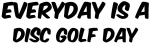 Disc Golf everyday