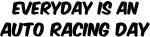 Auto Racing everyday