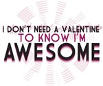 I DON'T NEED A VALENTINE TO KNOW IM AWESOME
