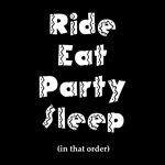 Ride Eat Party Sleep