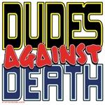 DUDES Against Death [APPAREL]