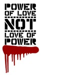 Power of Love not Love of Power