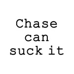 Chase Can Suck It