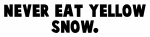 Never eat yellow snow