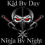 Kid by Day Ninja by Night