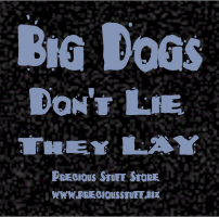 Big Dogs Don't LIE They LAY