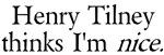 Henry Tilney thinks I'm NICE.